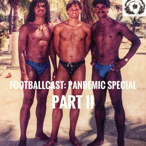 Footballcast Pandemic Special - Part II